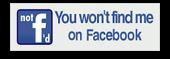 You won't find me on Facebook